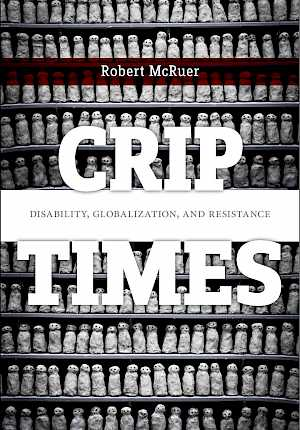 Crip times: disability, globalization, and resistance